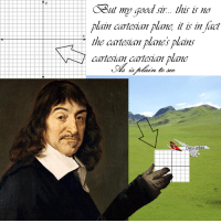 "Reddit, Good, and Com: Out my Good sir.. this is no  lain cartesian plane it is in fact  the cartesian planes plains  cartesian cartesian plane  n to see  sca <p>[<a href=""https://www.reddit.com/r/surrealmemes/comments/7n4s2l/but_of_course/"">Src</a>]</p>"
