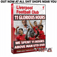 OUT NOW ON BLU-RAY AND DVD (AND BETAMAX FOR PEOPLE WITH TITLE WINNING HIGHLIGHTS) !!: OUT NOW AT ALL SHIT SHOPS NEAR YOU  Liverpool  Football Club  LEC  11 GLORIOUS HOURS  WE SPENT 11 HOURS  ABOVE MAN UTD DVD  INCLUDES HIGHLIGHTS AND EVERY G  PREMIER LEAGUE, LEAGUE CUP & FA CU OUT NOW ON BLU-RAY AND DVD (AND BETAMAX FOR PEOPLE WITH TITLE WINNING HIGHLIGHTS) !!