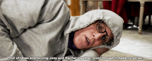 Ideas, Joey, and Made: Out of ideas and forcing Joey and Rachel together, even though it made no sense