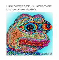 Memes, 🤖, and Lsd: Out of nowhere a rare LSD Pepe appears.  Like now or have a bad trip.  @original Breh