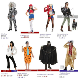 """sheiskindahot: Tag yourself I'm Aging My Chemical Romance Fan: OUT OF STOCK  SALE -50%  Juice Bug  Aging My Chemical  Romance Fan  Female Libertarian  8 Bit Farm Girl  $49.99  $4.99 - $9.99  $59.99 $29.99  $59.99- $79.99  N  SALE -20%  SALE-3%  EXCLUSIVE  EXCL  SALE-18%  The Better Future""""  Bernie Sanders  Casual Jeb Bush  Heroin Diva  Condescending Online Man  $19.99 - $29.99*  $44.99 -$54.99*  $444.99 $139.99  $59.99 sheiskindahot: Tag yourself I'm Aging My Chemical Romance Fan"""