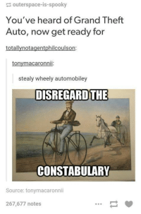 Heardly: outerspace-is-spooky  You've heard of Grand Theft  Auto, now get ready for  totallynotagentphilcoulson:  tonymacaronnii:  stealy wheely automobiley  DISREGARD THE  CONSTABULARY  Source: tonymacaronnii  267,677 notes