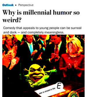 why?: OutlookPerspective  Why is millennial humor so  weird?  Comedy that appeals to young people can be surreal  and dark - and completely meaningless  pee is stored in the why?