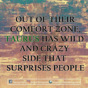 Surprises: OUTOF THEIR  COMFORT ZONE  TAURUS HAS WILD  AND CRAZY  SIDF THAT  SURPRISES PEOPLE  f TaurusThing: 0 acthingcom⑨httpsmdiacthing.cora