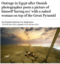 Funny, Sex, and Mailonline: Outrage in Egypt after Danish  photographer posts a picture of  himself'having sex' with a naked  woman on top of the Great Pyramid  By Khaleda Rahman For Mailonline  16:29 09 Dec 2018, updated 19:22 09 Dec 2018  Andreas Hvid Tutancummin via /r/funny https://ift.tt/2SDGYz4