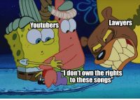 Songs, Lawyers, and Law: outubers  Lawyers  Idon't OWn the rights  tothese songs Level 35 Law Degree