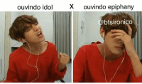 Epiphany and Idol: ouvindo idol  X ouvindo epiphany  @btsironico