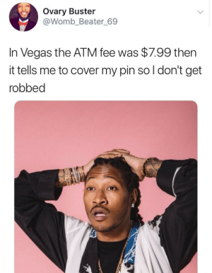 SMH THE AUDACITY! by irundmv MORE MEMES: Ovary Buster  @Womb Beater 69  In Vegas the ATM fee was $7.99 then  it tells me to cover my pin so l don't get  robbed SMH THE AUDACITY! by irundmv MORE MEMES