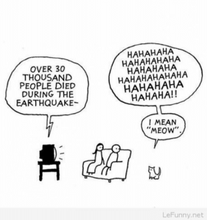 """Funny, Earthquake, and Mean: OVER 30  THOUSAND  PEOPLE DIED  DURING THE  EARTHQUAKE  HAHAHAHA  HAHAHAHAHA  HAHAHAHA  HAHAHAHAHAHA  HAHAHAHA  HAHAHA!!  I MEAN  """"MEOW""""  LeFunny.net Funny pure evil cat"""