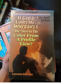 "God, Meme, and Book: Over 500,000 sold!  f God  Devotionals  for Teens  Loves Me, (00  Why Cant  Be Seen In  Color From  A Profile  View?  T H  Lorraine Peterson <p>I&rsquo;ve made an investment in the &ldquo;If God Loves Me&rdquo; book meme via /r/MemeEconomy <a href=""http://ift.tt/2Cq8pZq"">http://ift.tt/2Cq8pZq</a></p>"