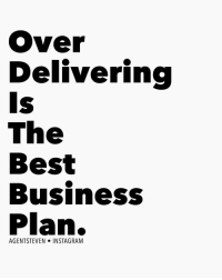 Memes, 🤖, and Smart: Over  Delivering  Is  The  Best  Business  Plan.  AGENT STEVEN  NSTA GRAM Business 101. It's an old cliché in business that smart people UNDER promise and OVER deliver, but it is exactly how you build something great. Follow through on your commitments and exceed what you say you will do. ☝🏼This simple rule will put you ahead of 99% of the competition. whatcompetition success classdismissed