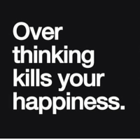 Motivational quote of the day!: Over  thinking  kills your  happiness. Motivational quote of the day!