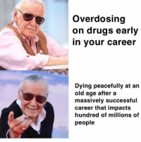 Drugs, Memes, and Old: Overdosing  on drugs early  in your career  Dying peacefully at an  old age after a  massively successful  career that impacts  hundred of millions of  people RIP @thehoodtube