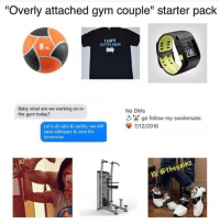 "Gym, Memes, and Tbt: ""Overly attached gym couple"" starter pack  I LIFT  WITH HER  Baby what are we working on in  the gym today?  No DMs  凸',' go follow my swolemate:  7/12/2016  Let's do abs & cardio, we wil  save obliques & core for  tomorrow  thegainz  IG: Tbt"