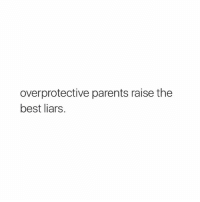 Parents, Best, and Girl Memes: overprotective parents raise the  best liars. right!!!
