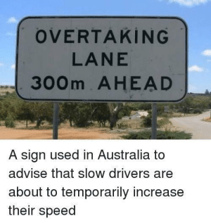 So true: OVERTAKİNG  LANE  300m AHEAD  A sign used in Australia to  advise that slow drivers are  about to temporarily increase  their speed So true