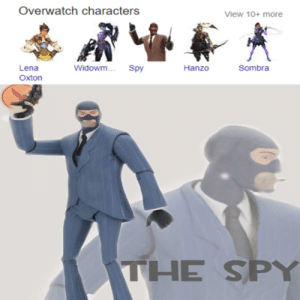 We got a sneaky man: Overwatch characters  View 10+ more  Sombra  Widowm...  Spy  Hanzo  Lena  Oxton  THE SPY We got a sneaky man