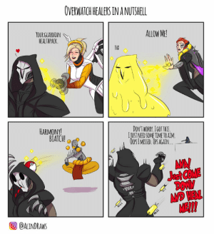 Tumblr, Blog, and Deviantart: OVERWATCH HEALERS IN A NUTSHELL  YOUR GUARDIAN  HEALTHPACK  ALLOW ME  THX  HARMONY  DON'T WORRY. 160T THIS  I JUST NEED SOME TIME TO AIM.  OPSI MISSED. OPS AGAIN....  BIATCH!  AMN  Just COME  AMD HEAL  QALINDRAWS overwatch-fan-art: Overwatch Healers in a nutshell by Alindraws