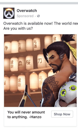 Tumblr, Blog, and Http: Overwatch  Sponsored  Overwatch is available now! The world nee  Are you with us?  弓  寺  You will never amount  to anything. -Hanzo  Shop Now twllighttown: thanks