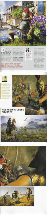 video-games-girls-play-to:  all assassin's creed odyssey pages scans (from the official playstation uk magazine august 2018): oving events to  rights, and maybe discover the  conversation string affecting the  world over time. Then we head  to the beach to confront our  truth about your mysterious past.  Odyssey looks set to Origins, with a skew towards more  some bold new directions. The people off cliffs, but with additions  sandals of an outcast mercenary how characters behave around you,  This could feel very similar to  take the series insea warfare and 300-kicking  larger fights will feature up to 300  characters in a battle, just like a  famous movie. Amid the chaos  we spot our target and enter some  Origins-like combat, with dodges,  parries, and strikes offering a  tactical skirmish. We also see  the Spartan-kick in action as  Kassandra smashes her foe in the  gut, sending him falling backwards.  There's a neat parry move too,  where she can disarm her enemy,  flipping his shield skywards.  setup sees you slip into the  like dialogue choices that affect  playing as either Alexios or  Ubisoft is slowly adding more  Kassandra - on a journey from complexity to its RPG-lite ideas.  coun ar  tactical  scoundrel to Spartan warrior  Ahead of you lays a whole lot of SOCRATIC QUESTIONING human history- Periods n  collectibles, the entirety of Greece In the E3 demo we see much of  what's new play out, first with  Kassandra engaging in wordpla  building a guild to set the world to with Socrates, our choices in the  explore, and maybe an olive  branch or two as you set about  While on the surface it shares a  lot with Origins, scratch deeper  and this adventure has many  features we've not seen before in  Assassin's Creed - it could well  be this generation's Black Flag.  THIS ADVENTURE HAS MANY  FEATURES WE'VE NOT SEEN  BEFORE IN ASSASSIN'S CREED   ion  BEST  SANDBOX  E3 SHOWFLOOR VERDICT  Assassin's Creed go next? Turns  out Ubisoft is taking us to Ancient  Alexios or Kassandra (your  choice of gender doesn't affect  the story), you get caught up in  And if Origins' map was big,  Odyssey's is bigger still, covering  chunks of the mainland. Ubisoft  promises hundred of quests' will  be available, and there's certainly  the space for them. There's evern  scope for naval battles on the  open seas. This sandbox is so big.  you could well get lost in it.  ASSASSIN'S CREED  ODYSSEY  Format PS4 ETA 5 0ct Pub Ubisoft Dev Ubisoft Montreal video-games-girls-play-to:  all assassin's creed odyssey pages scans (from the official playstation uk magazine august 2018)