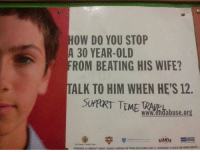 """Community, Memes, and Http: OW DO YOU STOP  30 YEAR-OLD  ROM BEATING HIS WIFE?  TALK TO HIM WHEN HE'S 12.  www.endabuse.org  ONSORE Y COMMUNITY WORKS CATHOLIG CAMPAICN FOR MAN DIVELOPMENT AND U.S DEPARTMENT OF HEALT AND IMAN SERVICES <p>Support time travel via /r/memes <a href=""""http://ift.tt/2mYI6lx"""">http://ift.tt/2mYI6lx</a></p>"""