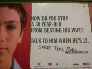Domestic Violence, Good, and Wife: OW DO YOU STOP  A 30 YEAR-OLD  ROM BEATING HIS WIFE?  TALK TO HIM WHEN HE'S 12.  SUPTMERtas.ork  www.endabuse.org Solving domestic violence, for good.