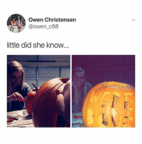 Funny, She, and Did: Owen Christensen  @owen_C88  little did she know...