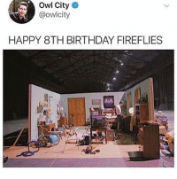 Birthday, Memes, and Happy: Owl City  @owlcity  HAPPY 8TH BIRTHDAY FIREFLIES OGGGGGG