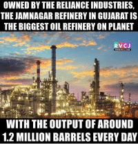 Follow RVCJ Gujarati for more jokes/memes/facts of Gujarati.: OWNED BY THERELIANCE INDUSTRIES  THE JAMNAGAR REFINERY IN GUJARAT IS  THE BIGGESTOIL REFINERY ON PLANET  RVCJ  WWW RVCU.COM  WITH THE OUTPUT OF AROUND  1.2 MILLION BARRELS EVERYDAY Follow RVCJ Gujarati for more jokes/memes/facts of Gujarati.
