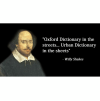"Ohhellno is his best play 😂😂😂: ""Oxford Dictionary in the  streets... Urban Dictionary  in the sheets""  Willy Shakes Ohhellno is his best play 😂😂😂"