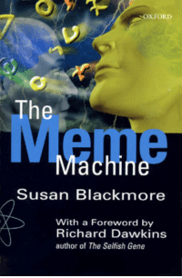 Meme Machine: OXFORD  The  Meme  Machine  Susan Blackmore  With a Foreword by  Richard Dawkins  author of The Selfish Gene