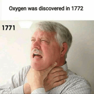 Oxygen: Oxygen was discovered in 1772  1771