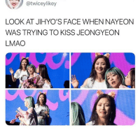 Lmao, Kiss, and Face: (\.oy @twiceylikey  LOOK AT JIHYO'S FACE WHEN NAYEON  WAS TRYING TO KISS JEONGYEON  LMAO