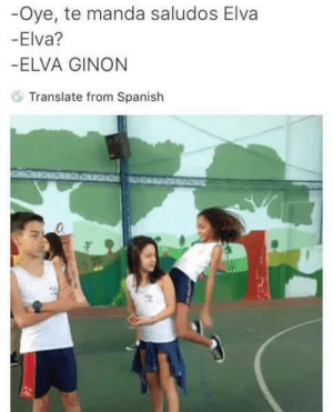 Lmao, Omg, and Spanish: Oye, te manda saludos Elva  -Elva?  -ELVA GINON  Translate from Spanish cocaineteas:  imoffweekends:  c-bassmeow:  cocaineteas:  Me muerooooo!!  @cocaineteas  i hate you !!! lhjfvwkjhvfkjqwavjm omg  I'm scared to translate from Spanish idk if I want to know   It wont make any sense. Gringos need to know that can't be a part of everything.  Its also untranslatable lmao