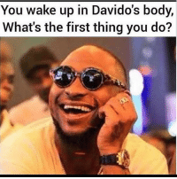 Memes, Celebrities, and 🤖: p in Davido's body,  You wake u  What's the first thing you do? This should be fun 😂😂 What would you do? ⬇️⬇️ . KraksTV Entertainment Davido Celebrities DMW