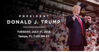 Florida, Free, and join.me: P RESIDEN T  DONALD J. TRUMP  TUESDAY, JULY 31, 2018  Tampa, FL 7:00 PM ET  RUMD Is there anything more fun than a Trump rally? Join me on Tuesday, July 31st in Tampa, Florida! Free Tickets: donaldjtrump.com/rallies/tampa-fl-2018