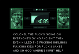 Fucking, God, and Shit: P TT  40.85  MEMORY  COLONEL THE FUCK'S GOING ON  EVERYONE'S DYING AND SHIT THEY  EVEN KILLED THE FUCKING INKLINGS  FUCKING KIDS FOR FUCK'S SAKES  AND OH GOD WHERE'S KIRBY HELP