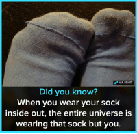 Inside Out, Memes, and 🤖: P VIA 8SHIT  Did you know?  hen you wear your sock  inside out, the entire universe is  wearing that sock but you.