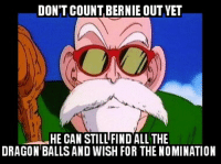Super Saiyan Sanders: DON'T COUNT BERNIE OUT YET  HE CAN STILL FIND ALL THE  DRAGON BALLS AND WISH FOR THE NOMINATION Super Saiyan Sanders