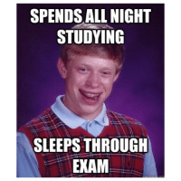 This almost happened to me during a final exam. engineeringmemes memes funny exam finalexam engineering sleep study: SPENDS ALL NIGHT  STUDYING  SLEEPS THROUGH  EXAM This almost happened to me during a final exam. engineeringmemes memes funny exam finalexam engineering sleep study