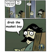 Grab the musket boy payattentionamerica: Pa, I had otWhy  Taxes  son  enought poundssn?  ent up  for the tea!!  Grab the  musket boy  BERT  쓱 Grab the musket boy payattentionamerica