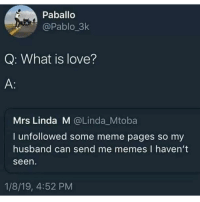 Baby don't hurt me: Paballo  @Pablo_3k  Q: What is love?  Mrs Linda M @Linda Mtoba  I unfollowed some meme pages so my  husband can send me memes I havent  seen  1/8/19, 4:52 PM Baby don't hurt me