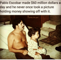 God, Memes, and Money: Pablo Escobar made $60 million dollars a  day and he never once took a picture  holding money showing off with it.  Bgoldie lhe god Yup!!💯  👉 Mexican Problems