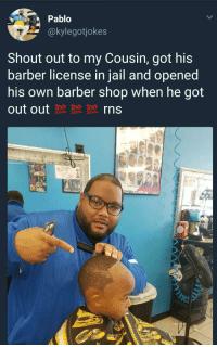 <p>Someone lock this man back up (via /r/BlackPeopleTwitter)</p>: Pablo  @kylegotjokes  Shout out to my Cousin, got his  barber license in jail and opened  his own barber shop when he got  out out 100 100 10o rns  0 <p>Someone lock this man back up (via /r/BlackPeopleTwitter)</p>