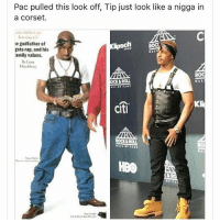 He needs to suck in that pot bell a little more 😂: Pac pulled this look off, Tip just look like a nigga in  a Corset.  le godfather of  gsta rap, and his  amily values.  By lynn  KROLL  CIti  ROCKAROUL  HBO He needs to suck in that pot bell a little more 😂