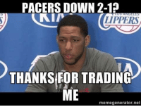 Memes, Nba, and Mad: PACERS DOWN 2-1  LES  LIPPERS  THANKS FOR TRADING  ME  memegenerator.net Danny Granger ain't even mad.  Like Us NBA LOLz!