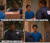 Memes, Josh Nichols, and 🤖: Package for Josh Nichols Thanks, Have a good day  Don't tell me what to do