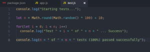 "Tests are written, boss: package.json  JS  s app.js  JS test.js X  1 console.log(""starting tests..."")  3 let nMath.round (Math.random() 100)+10;  4  5 for(let i =0; i < n; i++)  6 console.log(""Test ""i+of ""+n+Success"")  7  8 console. log (n + "" of "" + n + "" tests (100%) passed successfully""); Tests are written, boss"