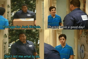 Club, Tumblr, and Josh Nichols: Package Tor Josh NiChols  for Josh  Thanks, have a good day!  Don't tell me what to do laughoutloud-club:  Miss this show