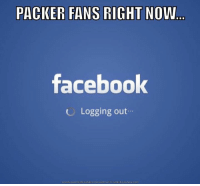 Facebook, Meme, and Com: PACKER FANS RIGHT NOW  facebook  Logging out  oADMEME GENERATOR FROM HI  DOWN  MEME CRUNCH COM May as well...